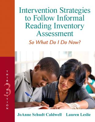 Intervention Strategies to Follow Informal Reading Inventory Assessment By Caldwell, Joanne Schudt/ Leslie, Lauren